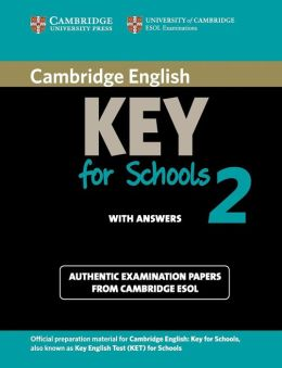 Cambridge English Key for Schools 2 Student's Book with Answers: Authentic Examination Papers from Cambridge ESOL