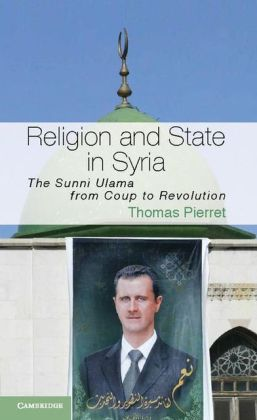 Religion and State in Syria: The Sunni Ulama from Coup to Revolution