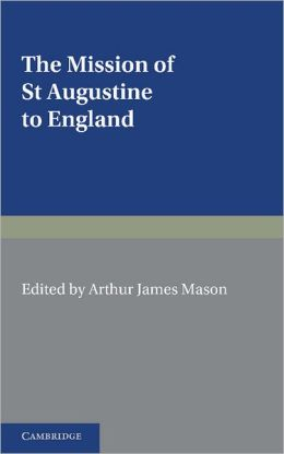 The Mission of St Augustine to England: According to the Original Documents, Being a Handbook for the Thirteenth Centenary