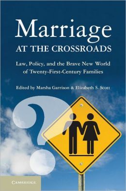 Marriage at the Crossroads: Law, Policy, and the Brave New World of Twenty-First-Century Families