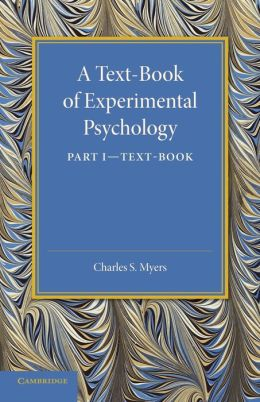 A Text-Book of Experimental Psychology: Volume 1, Text-Book: With Laboratory Exercises