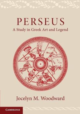 Perseus: A Study in Greek Art and Legend