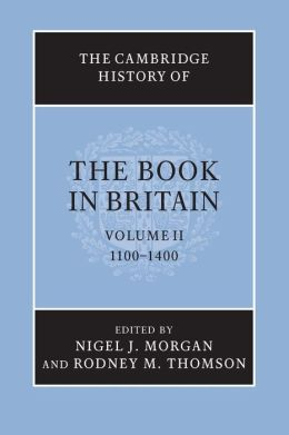 The Cambridge History of the Book in Britain: Volume 2, 1100-1400