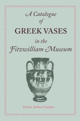 A Catalogue of Greek Vases in the Fitzwilliam Museum Cambridge