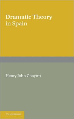 Dramatic Theory in Spain: Extracts from Literature before and during the Golden Age