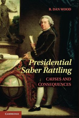Presidential Saber Rattling: Causes and Consequences