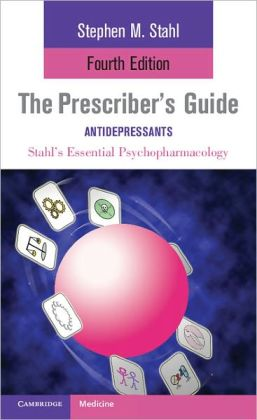 Stahl's Essential Psychopharmacology: The Prescriber's Guide: Antidepressants