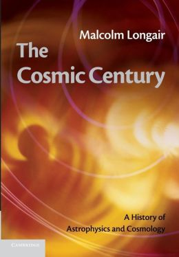 The Cosmic Century: A History of Astrophysics and Cosmology