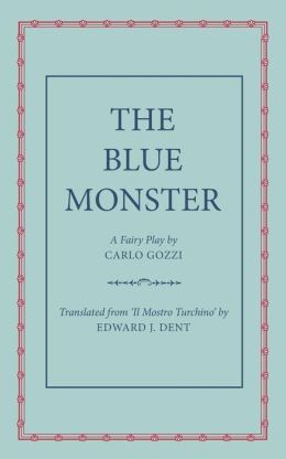 The Blue Monster (Il Mostro Turchino): A Fairy Play in Five Acts