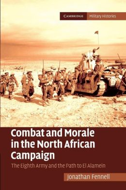 Combat and Morale in the North African Campaign: The Eighth Army and the Path to El Alamein