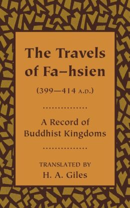 The Travels of Fa-hsien (399-414 A. D. ), or Record of the Buddhistic Kingdoms