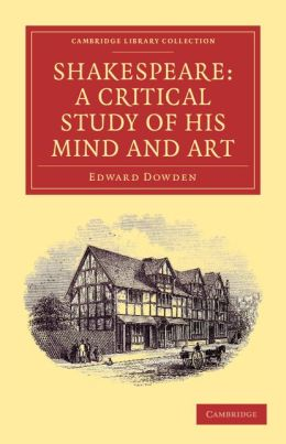 Shakespeare: A Critical Study of his Mind and Art