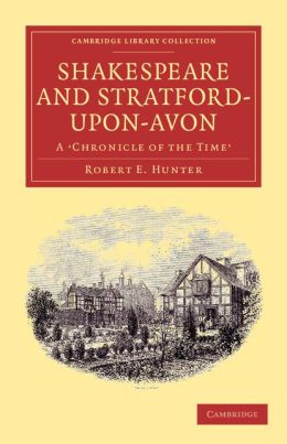 Shakespeare and Stratford-upon-Avon: A 'Chronicle of the Time'