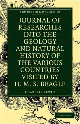 Journal of Researches into the Geology and Natural History of the Various Countries visited by H. M. S. Beagle