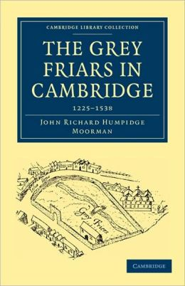 The Grey Friars in Cambridge: 1225-1538