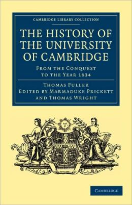 The History of the University of Cambridge: From the Conquest to the Year 1634