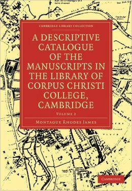 A Descriptive Catalogue of the Manuscripts in the Library of Corpus Christi College, Cambridge