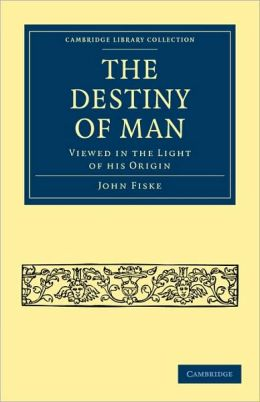 The Destiny of Man: Viewed in the Light of his Origin