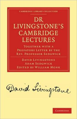 Dr Livingstone's Cambridge Lectures: Together with a Prefatory Letter by the Rev. Professor Sedgwick