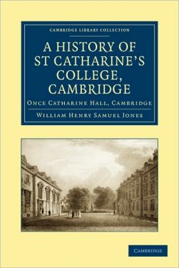 A History of St Catharine's College, Cambridge: Once Catharine Hall, Cambridge
