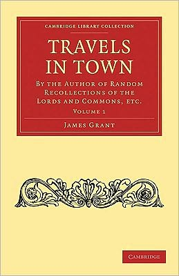 Travels in Town (2 Volume Paperback Set): By the Author of Random Recollections of the Lords and Commons, etc.