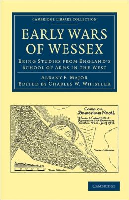 Early Wars of Wessex: Being Studies from England's School of Arms in the West