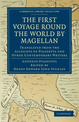 First Voyage Round the World by Magellan: Translated from the Accounts of Pigafetta and Other Contemporary Writers