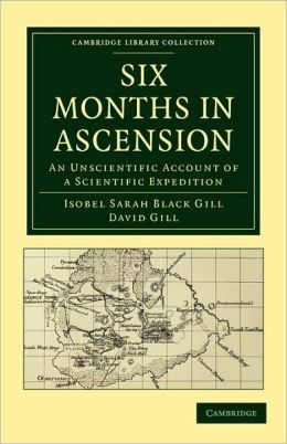 Six Months in Ascension: An Unscientific Account of a Scientific Expedition