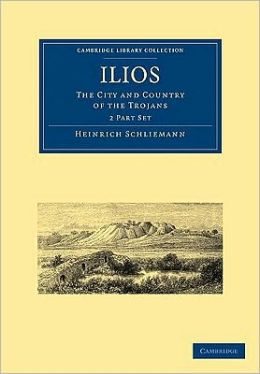 Ilios (2 Part Set): The City and Country of the Trojans