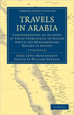 Travels in Arabia 2 Volume Paperback Set: Comprehending an Account of Those Territories in Hadjaz which the Mohammedans Regard as Sacred