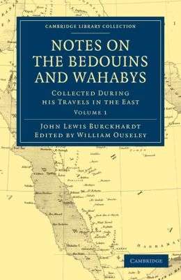 Notes on the Bedouins and Wahabys: Collected During His Travels in the East