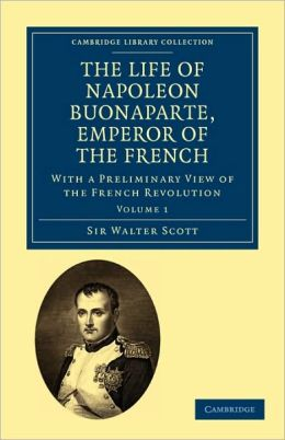 The Life of Napoleon Bonaparte, Emperor of the French: With a Preliminary View of the French Revolution