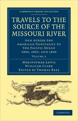 Travels to the Source of the Missouri River: And Across the American Continent to the Pacific Ocean 1804, 1805, and 1806