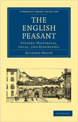 The English Peasant: Studies: Historical, Local, and Biographic
