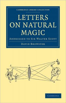 Letters on Natural Magic, Addressed to Sir Walter Scott