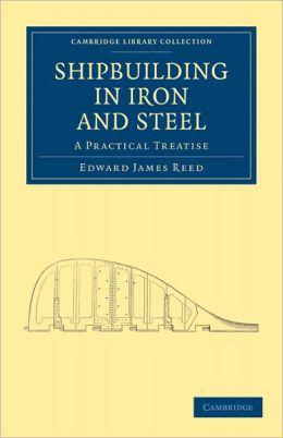 Shipbuilding in Iron and Steel: A Practical Treatise
