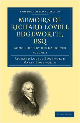 Memoirs of Richard Lovell Edgeworth, Esq: Begun by Himself and Concluded by his Daughter, Maria Edgeworth