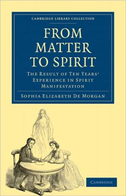 From Matter to Spirit: The Result of Ten Years' Experience in Spirit Manifestation