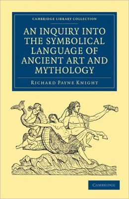 An Inquiry into the Symbolical Language of Ancient Art and Mythology