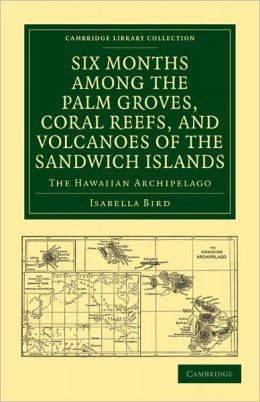 Six Months among the Palm Groves, Coral Reefs, and Volcanoes of the Sandwich Islands: The Hawaiian Archipelago