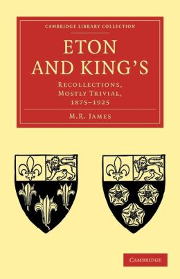 Eton and King's: Recollections, Mostly Trivial, 1875-1925