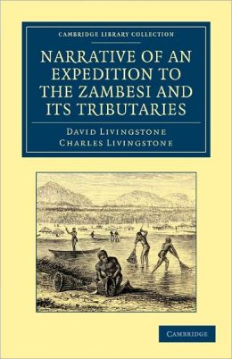 Narrative of an Expedition to the Zambesi and its Tributaries: And of the Discovery of the Lakes Shirwa and Nyassa: 1858-64