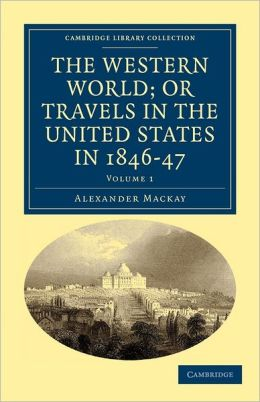 The Western World; or Travels in the United States in 1846-47