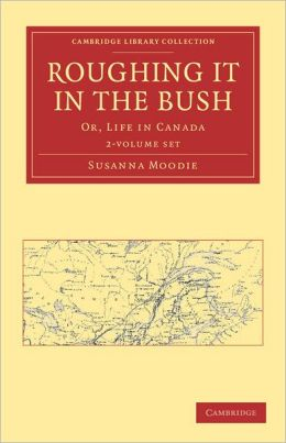 Roughing it in the Bush (2 Volume Paperback Set): Or, Life in Canada