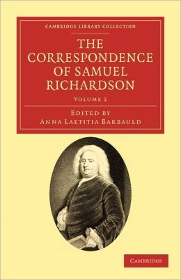 The Correspondence of Samuel Richardson: Author of Pamela, Clarissa, and Sir Charles Grandison