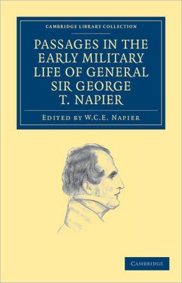 Passages in the Early Military Life of General Sir George T. Napier, K. C. B.
