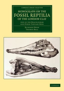 Monograph on the Fossil Reptilia of the London Clay: And of the Bracklesham and Other Tertiary Beds