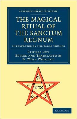 The Magical Ritual of the Sanctum Regnum: Interpreted by the Tarot Trumps