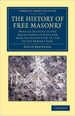 The History of Free Masonry, Drawn from Authentic Sources of Information: With an Account of the Grand Lodge of Scotland, from its Institution in 1736, to the Present Time
