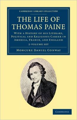 The Life of Thomas Paine 2 Volume Set: With a History of his Literary, Political and Religious Career in America, France, and England
